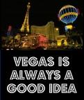 Vegas is ALWAYS a Good Idea