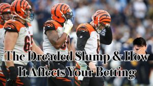 The Dreaded Slump & How It Affects Your Betting