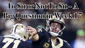 To Sit or Not To Sit – A Big Question in Week 17