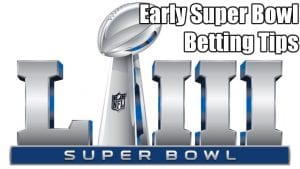 Early Super Bowl Betting Tips