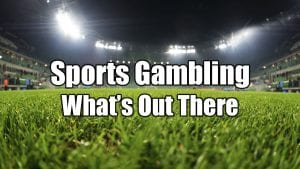 Sports Gambling | What's Out There Now