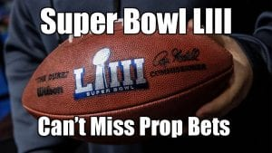 Super Bowl LIII | Can't Miss Prop Bets