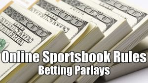 Online Sportsbook Rules | Betting Parlays
