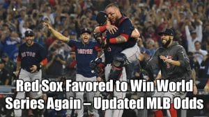 Red Sox Favored to Win World Series Again – Updated MLB Odds