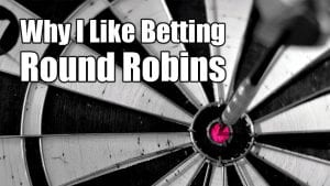 Why I Like Betting Round Robins