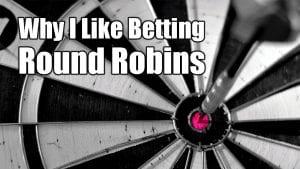 Why I Like Betting Round Robins